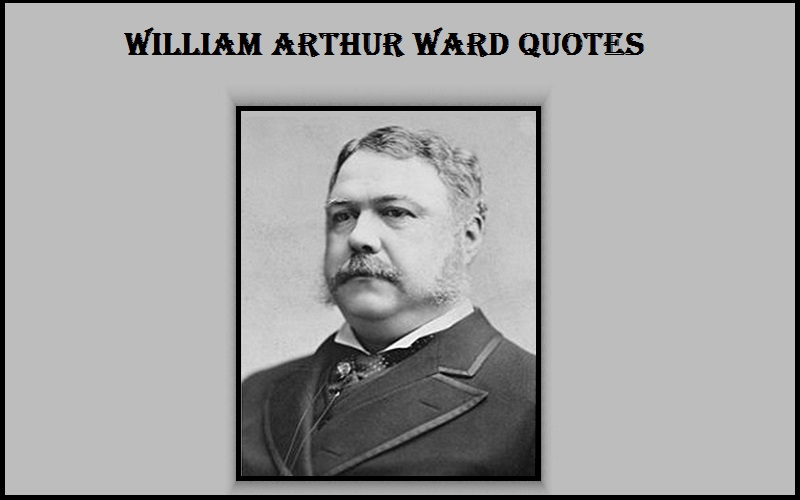 Read more about the article Motivational William Arthur Ward Quotes and Sayings