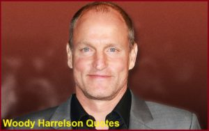 Motivational Woody Harrelson Quotes And Sayings