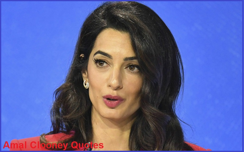 Motivational Amal Clooney Quotes And Sayings