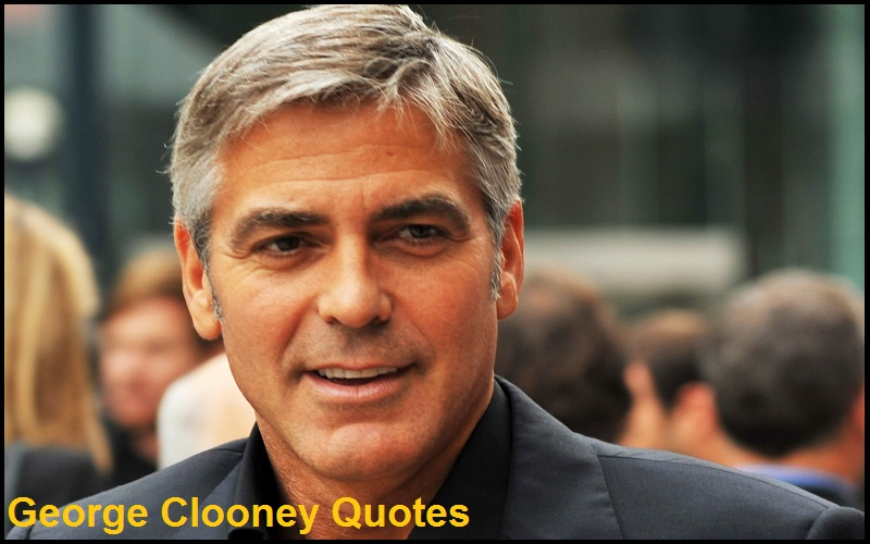 Motivational George Clooney Quotes And Sayings