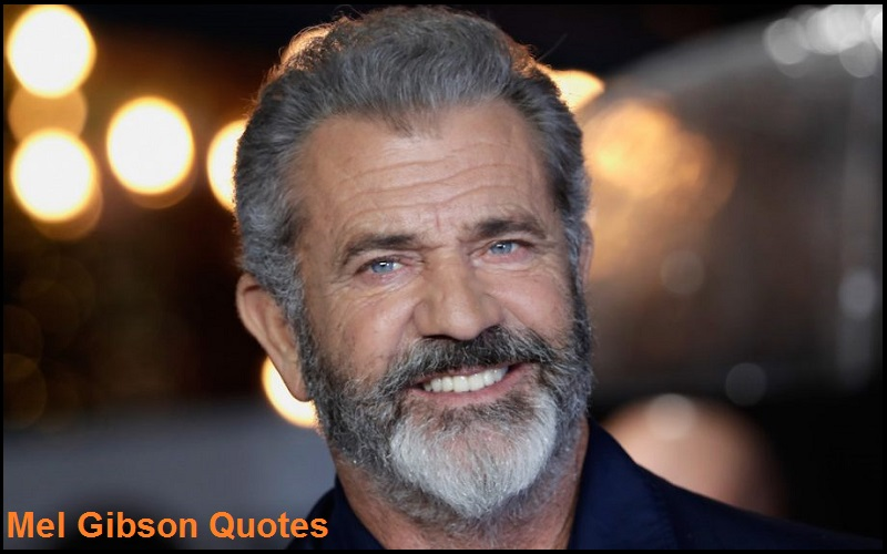 Motivational Mel Gibson Quotes And Sayings