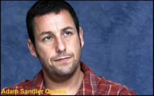 Motivational Adam Sandler Quotes And Sayings