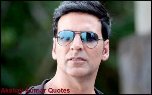 Motivational Akshay Kumar Quotes And Sayings