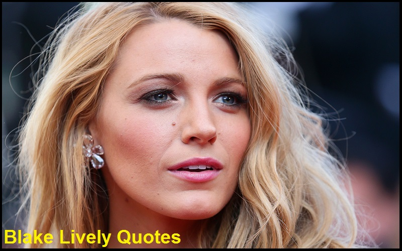 Motivational Blake Lively Quotes And Sayings