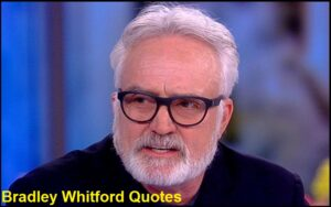 Read more about the article Motivational Bradley Whitford Quotes and Sayings