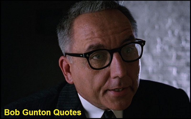 Motivational Bob Gunton Quotes And Sayings