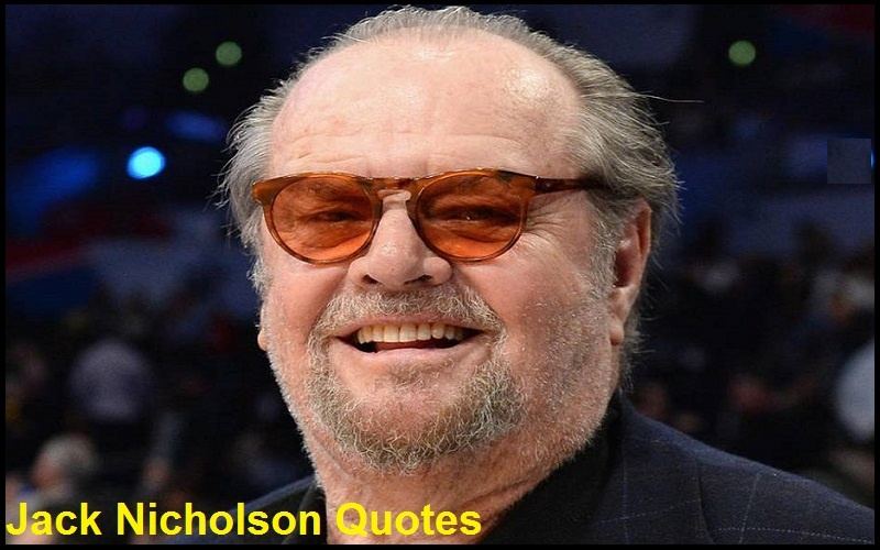 Motivational Jack Nicholson Quotes And Sayings