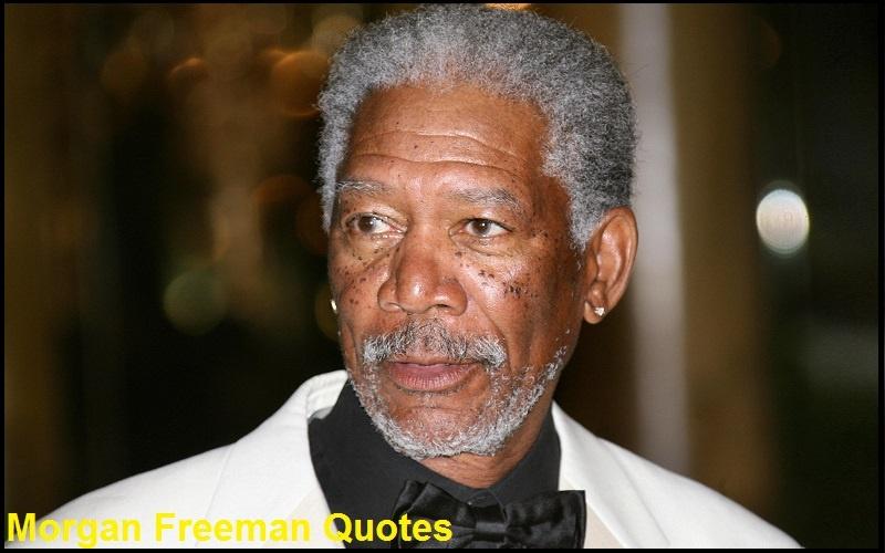 Motivational Morgan Freeman Quotes And Sayings