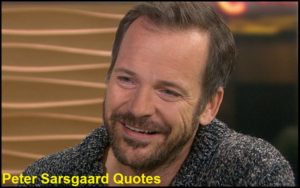 Motivational Peter Sarsgaard Quotes