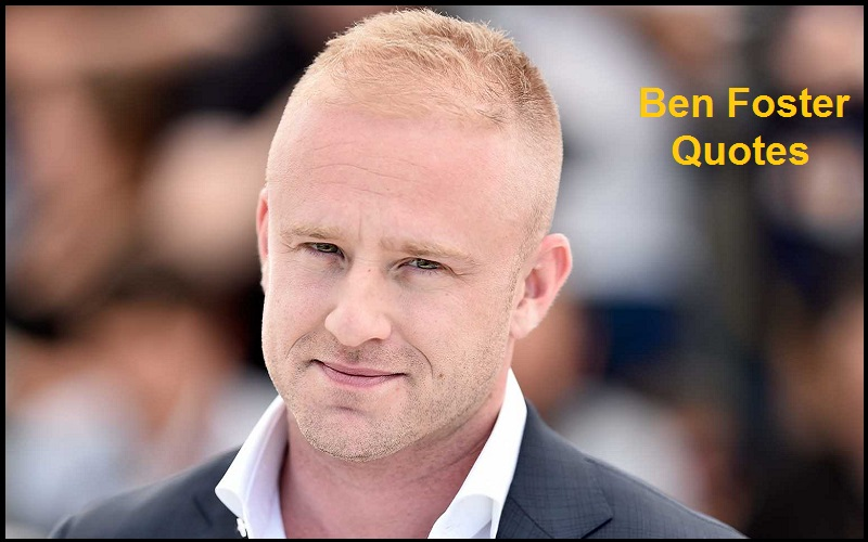 Read more about the article Motivational Ben Foster Quotes And Sayings