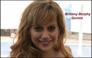 Motivational Brittany Murphy Quotes And Sayings