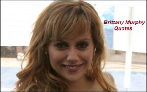 Read more about the article Motivational Brittany Murphy Quotes And Sayings
