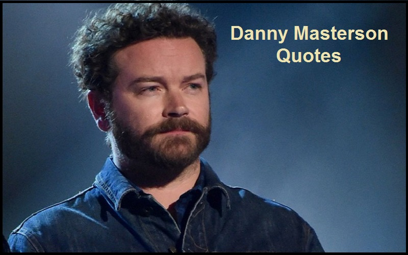 Motivational Danny Masterson Quotes