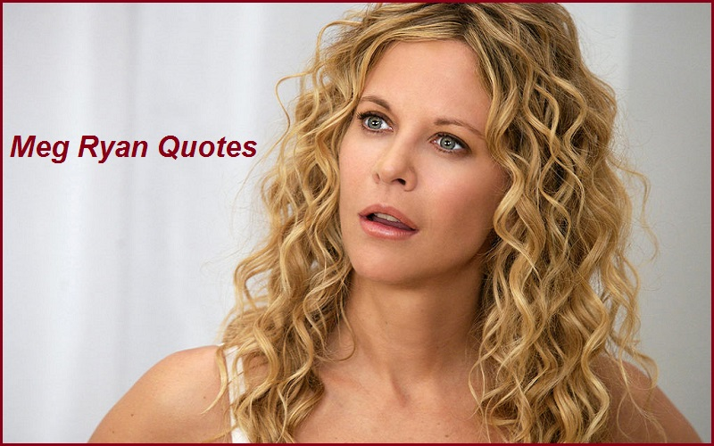 Read more about the article Motivational Meg Ryan Quotes And Sayings