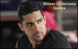 Motivational Wilmer Valderrama Quotes
