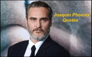 Motivational Joaquin Phoenix Quotes