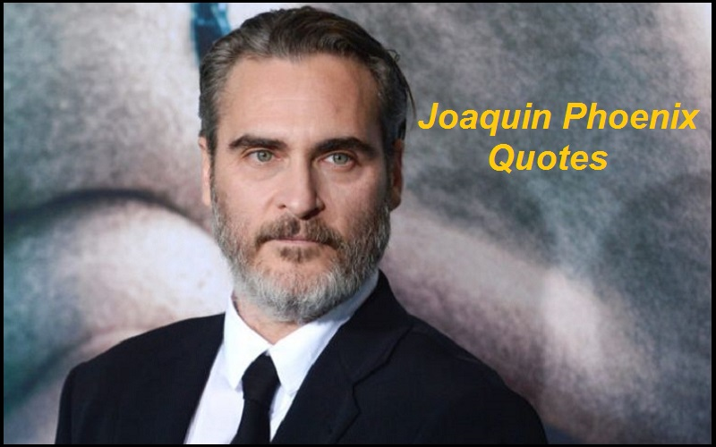 Motivational Joaquin Phoenix Quotes