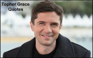 Motivational Topher Grace Quotes And Sayings