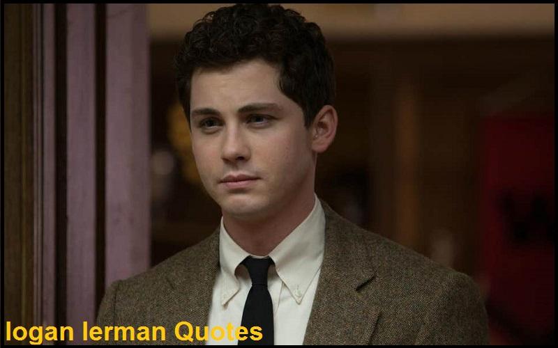 Motivational Logan Lerman Quotes