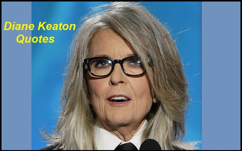 You are currently viewing Motivational Diane Keaton Quotes And Sayings