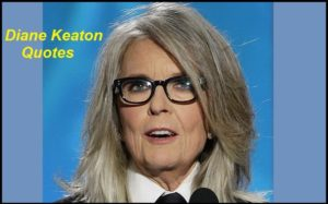 Motivational Diane Keaton Quotes And Sayings