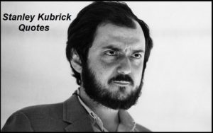 Motivational Stanley Kubrick Quotes And Sayings