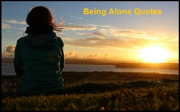 Motivational Being Alone Quotes And Sayings