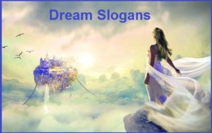 Famous Dream Slogans And Sayings