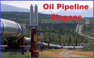 Famous Oil Pipeline Slogans And Sayings