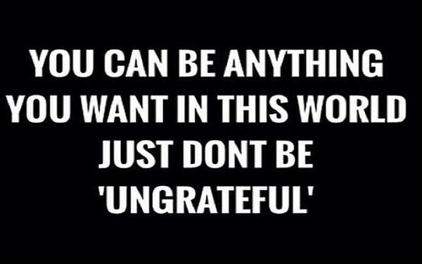 Motivational Ungrateful Quotes & Sayings