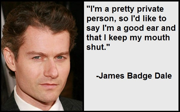 """""""I'm a pretty private person, so I'd like to say I'm a good ear and that I keep my mouth shut.""""-James Badge Dale"""
