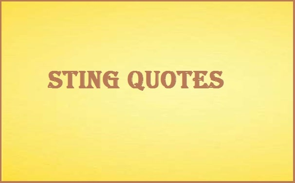 Famous Sting Quotes And Sayings