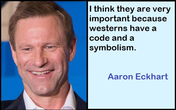 Inspirational Aaron Eckhart Quotes
