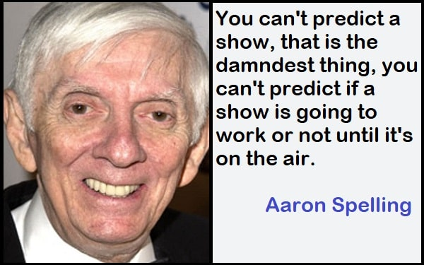 Inspirational Aaron Spelling Quotes