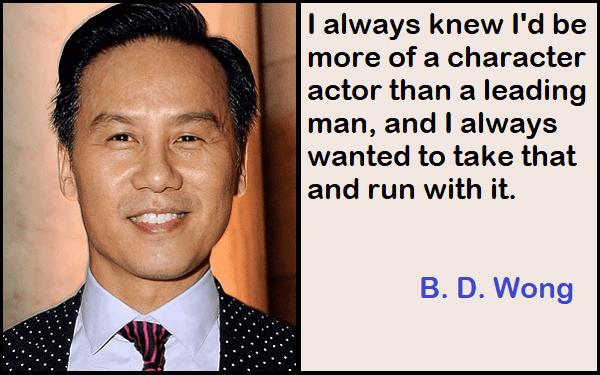 Inspirational B. D. Wong Quotes