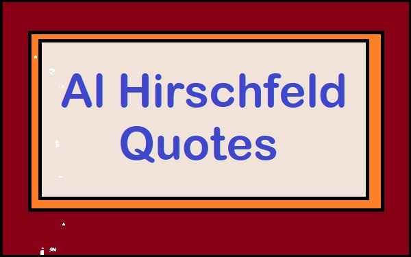 Motivational Al Hirschfeld Quotes And Sayings