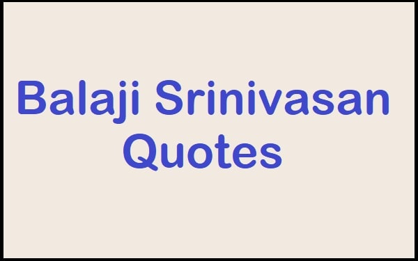 Motivational Balaji Srinivasan Quotes And Sayings