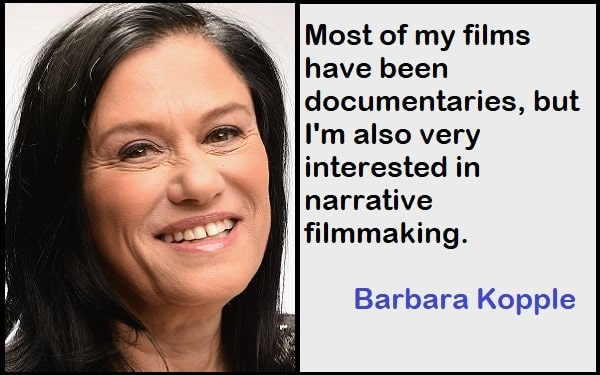 Inspirational Barbara Kopple Quotes